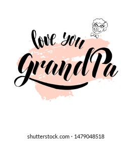 Love you Grandpa. Lettering typography poster  for Happy Grandparents Day. Handdrawn grandpa's portrait with glasses, mustache and tie. Illustration for greeting card, banner, poster.