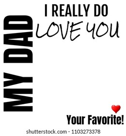 I Love You My Dad, Your Favorite Gift Ideas for Daddy Fathers Day Christmas Valentines Birthday or that Special Occasion From Son Daughter or Children - Perfect Template to Add Photo or Image