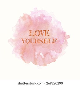 Love Yourself; Inspirational Motivational Life Quote on Paper Watercolor Background Design.