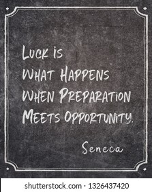 Luck is what happens when preparation meets opportunity - ancient Roman philosopher Seneca quote written on framed chalkboard
