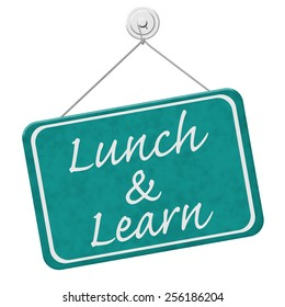 Lunch and Learn Sign,  A teal sign with the word Lunch and Learn isolated on a white background