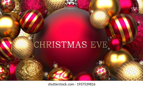 Luxury, golden and red Christmas ornament balls with a phrase Christmas eve to show the symbolize warmth and importance of Christmas Holidays, 3d illustration