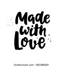 Made with love.Modern style phrase. Inspirational and motivational quote handwritten with black ink and brush. Brush calligraphy. Hand lettering for posters, invitations, cards, t shirt