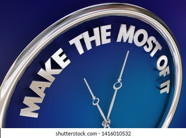 Make the Most of It Time Take Advantage Clock 3d Illustration