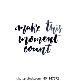 Make this moment count. Inspire quote, brush and ink lettering isolated on white background. Inspirational saying, modern calligraphy.