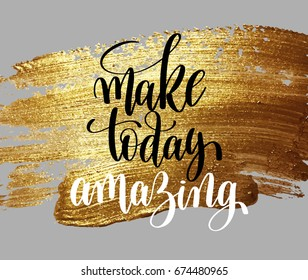 make today amazing hand written lettering positive quote, inspirational typography design element on gold brush stroke, calligraphy raster version illustration