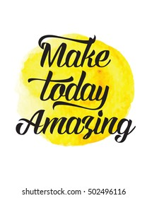 Make Today Amazing inspiring Motivational Art Print