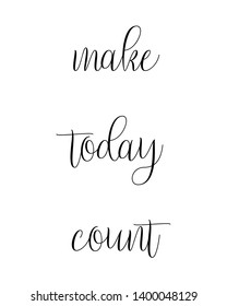 Make today count print. Home decoration, typography poster. Typography poster in black and white. Motivation and inspiration quote. Black inspirational quote isolated on the white background.