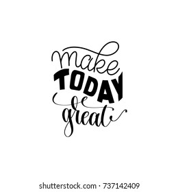 Make today great hand written lettering positive quote design, calligraphy raster version illustration - Shutterstock ID 737142409