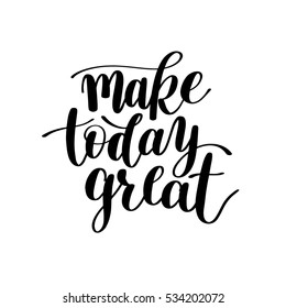Make Today Great raster version Text Phrase Image, Inspirational Quote, Hand Drawn Writing - Nice Expression to Print on a T-Shirt, Paper or a Mug. Customisable to any colour.