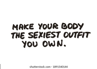 Make your body the sexiest outfit you own! Handwritten message on a white background.