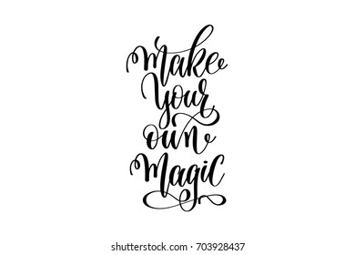 make your own magic - black and white hand lettering inscription magical dreams positive quote to poster, greeting card, t-shirt or mug design, calligraphy raster version illustration