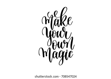 make your own magic - hand written lettering positive quote to poster, greeting card, printable wall art, black and white calligraphy phrase raster version illustration