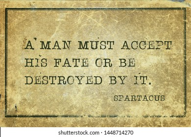 A man must accept his fate or be destroyed by it - ancient Roman gladiator and revolt leader Spartacus quote printed on grunge vintage cardboard