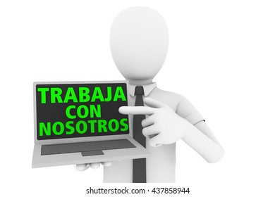A man pointing to laptop computer with the words trabaja con nosotros in the screen. Trabaja con nosotros is the spanish traslation of work with us.3d rendering, 3d illustration