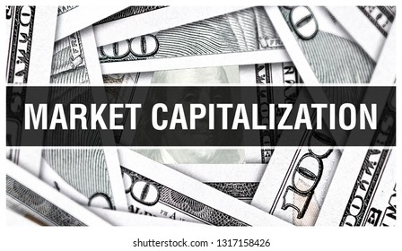 Market Capitalization Closeup Concept. American Dollars Cash Money,3D rendering. Market Capitalization at Dollar Banknote. Financial USA money banknote and commercial money investment profit concept