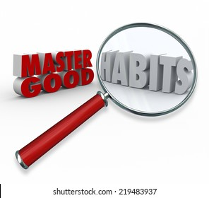 Master good habits words in 3d letters under a magnifying glass as tips and advice for practicing skills and routines of highly successful people