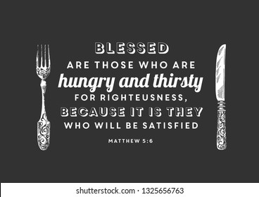 Matthew 5:6 Blessed are those who hunger and thirst for righteousness