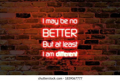 i may be no better but at least i am different - motivational and inspirational quote in 3d illustration