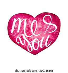 Me and You. Hand drawn lettering. Watercolor heart.