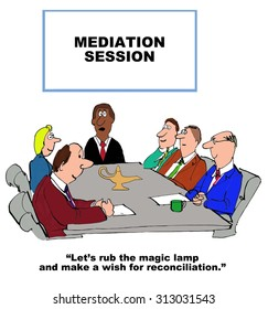 """Mediation cartoon showing people at a meeting table and a magic bottle or lamp in the middle of the table.  """"Let's rub the magic lamp and make a wish for reconciliation'."""