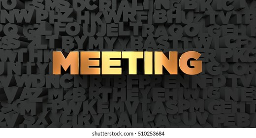 Meeting - Gold text on black background - 3D rendered royalty free stock picture. This image can be used for an online website banner ad or a print postcard.