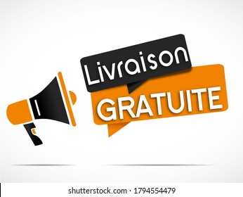 "megaphone and Speech bubbles with the french message ""livraison gratuite"" means free delivery"