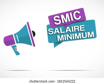 """megaphone and Speech bubbles with the french text """"SMIC salaire minimum"""" means Growth Interprofessional Minimum Salary"""