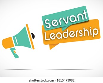 """megaphone and Speech bubbles with the message """"Servant leadership"""""""