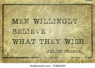 Men willingly believe what they wish - ancient Roman politician and general Julius Caesar quote printed on grunge vintage cardboard