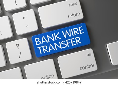 Metallic Keyboard with the words Bank Wire Transfer on Blue Key. Bank Wire Transfer Concept: Metallic Keyboard with Bank Wire Transfer, Selected Focus on Blue Enter Button. 3D Render.