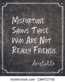 Misfortune shows those who are not really friends - ancient Greek philosopher Aristotle quote written on framed chalkboard