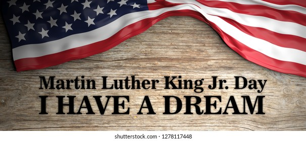 MLK day, Martin Luther King jr day, I have a dream quote. United states of America flag and text on wooden background. 3d illustration