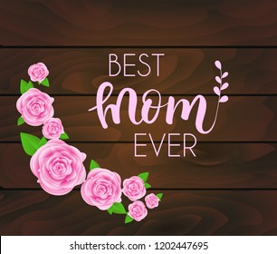 Mother's day greeting card with abstract pink roses, lettering on dark wooden planks background . Best mom ever design for greeting card, invitation, holiday banners.