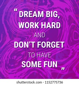 Motivation quote on abstract background. Dream big, work hard and don't forget to have some fun