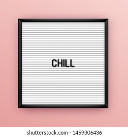 Motivation quote on square white letterboard with black plastic letters. Hipster vintage inspirational poster 80x, 90x. Chill