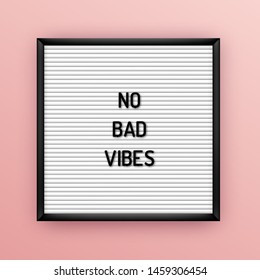 Motivation quote on square white letterboard with black plastic letters. Hipster vintage inspirational poster 80x, 90x. No bad vibes