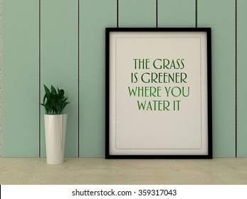 Motivation words the Grass is greener where you water it. Inspirational quotation. Perception, Care, Self development, , Change, Life, Happiness concept. Home decor art.