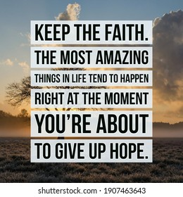 "Motivational Life Quote, ""Keep the faith. The most amazing things in life tend to happen right at the moment you're about to give up hope""."