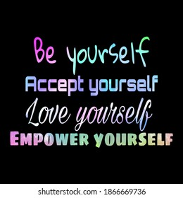 "Motivational Quote, ""Be yourself accept yourself love yourself empower yourself""."