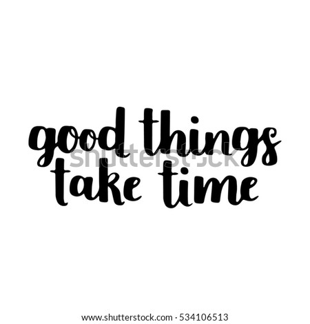 Motivational Quote Good Things Take Time Stock Illustration