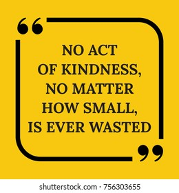 Motivational quote.. No act of kindness, no matter how small, is ever wasted. On yellow background.