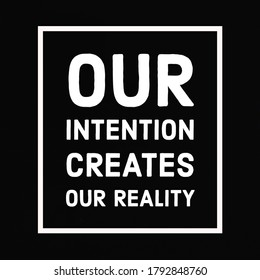 Motivational quote our intention creates our reality.