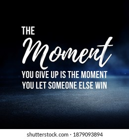 """Motivational Quote, """"The Moment You Give Up, is the Moment You Let Someone Else Win""""."""
