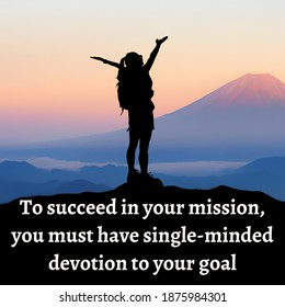 "Motivational Quote, ""To succeed in your mission, you must have single-minded devotion to your goal""."
