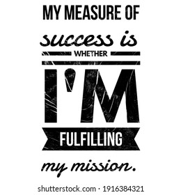 Motivational quotes, Ambition quotes, My measure of success is whether I'm fulfilling my mission, Success and Lifestyle quotes.