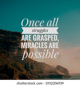 """Motivational Quotes, """"Once all struggles are grasped, miracles are possible."""""""
