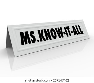 Ms. Know-It-All name or words on a tent card for an expert, consultant, teacher or student with great knowledge and intelligence in any subject
