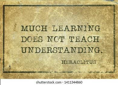 Much learning does not teach understanding - ancient Greek philosopher Heraclitus quote printed on grunge vintage cardboard