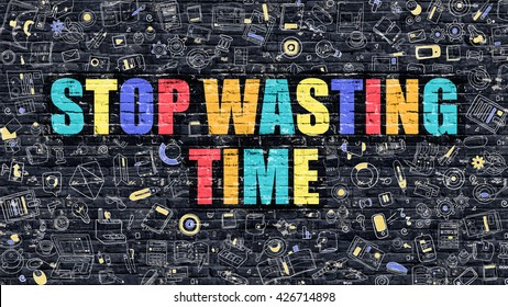 Multicolor Concept - Stop Wasting Time on Dark Brick Wall with Doodle Icons. Modern Illustration in Doodle Style. Stop Wasting Time Business Concept. Stop Wasting Time on Dark Wall.